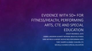 Evidence with 5D+ for Fitness/Health, Performing Arts, CTE and Special education