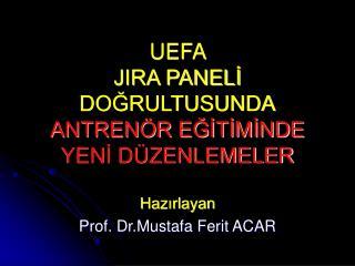 UEFA  JIRA PANELI DOGRULTUSUNDA ANTREN R EGITIMINDE YENI D ZENLEMELER