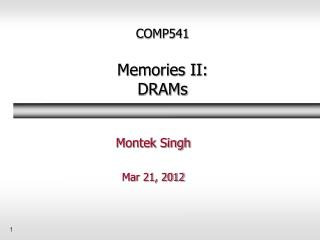 COMP541 Memories II: DRAMs