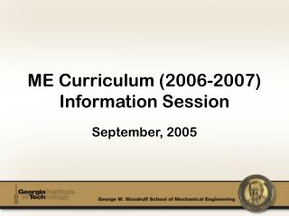 ME Curriculum (2006-2007) Information Session
