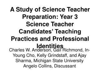 A Study of Science Teacher Preparation: Year 3 Science Teacher Candidates  Teaching Practices and Professional Identitie
