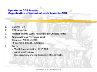 Update on CDR issues;  Organization of technical work towards CDR