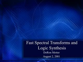 Fast Spectral Transforms and Logic Synthesis