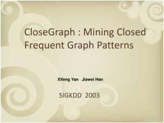 CloseGraph : Mining  Closed Frequent Graph Patterns