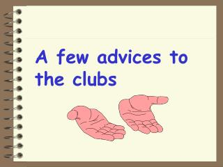 A few advices to the clubs
