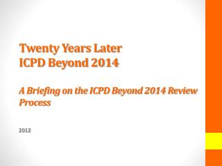 Twenty Years Later ICPD Beyond 2014 A Briefing on the ICPD Beyond 2014 Review Process