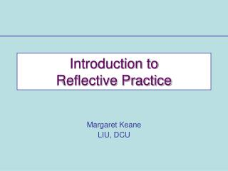 Introduction to Reflective Practice