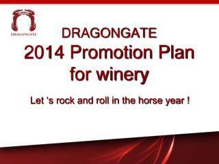 DRAGONGATE 2014 Promotion Plan for winery