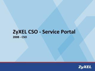 ZyXEL CSO - Service Portal 2008 - CSO