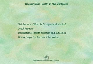 OH Service - What is Occupational Health? Legal Aspects Occupational Health function and outcomes