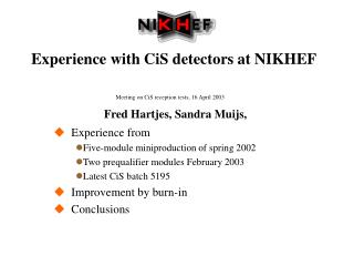 Experience with CiS detectors at NIKHEF