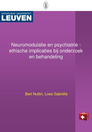 Neuromodulatie en psychiatrie : ethische implicaties bij onderzoek en behandeling