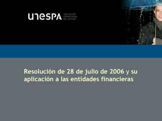 Resolución de 28 de julio de 2006  y  su aplicación a las entidades financieras