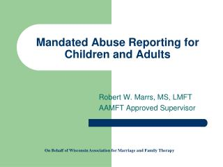 Mandated Abuse Reporting for Children and Adults