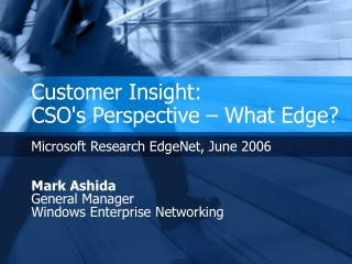 Customer Insight:  CSO's Perspective – What Edge?