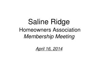 Saline Ridge Homeowners Association Membership Meeting April 16, 2014