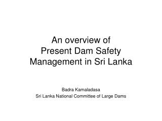 An overview of  Present Dam Safety Management in Sri Lanka