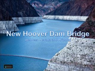 New Hoover Dam Bridge (Between Nevada and Arizona)