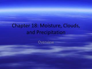 Chapter 18: Moisture, Clouds, and Precipitation