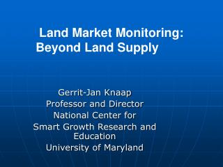Gerrit-Jan Knaap Professor and Director National Center for  Smart Growth Research and Education