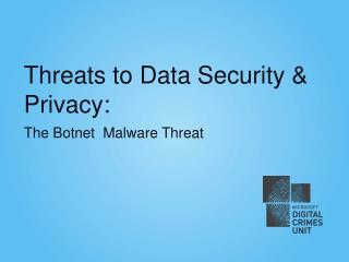 Threats to Data Security & Privacy: The Botnet  Malware Threat
