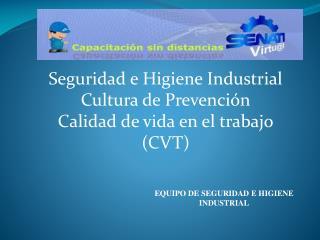 Seguridad e Higiene Industrial Cultura de Prevención Calidad de vida en el trabajo (CVT)