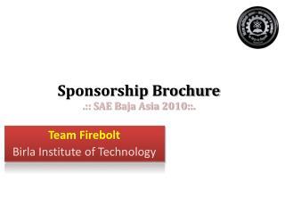 Sponsorship Brochure  .:: SAE Baja Asia 2010::.