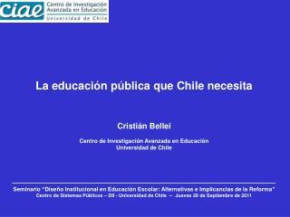La educación pública que Chile necesita Cristián Bellei