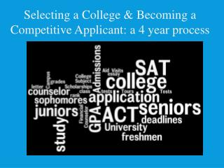 Selecting a College & Becoming a Competitive Applicant: a 4 year process