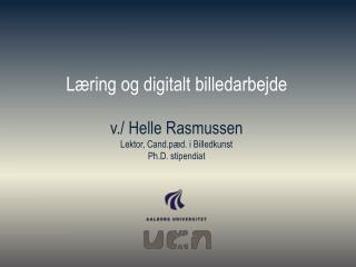 Læring og digitalt billedarbejde v./ Helle Rasmussen Lektor, Cand.pæd. i Billedkunst