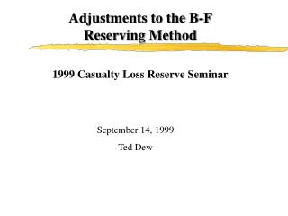 Adjustments to the B-F Reserving Method 1999 Casualty Loss Reserve Seminar