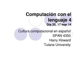 Computación con el lenguaje 4 Día 25, 17 mar 14