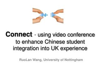 Connect -  using video conference to enhance Chinese student integration into UK experience