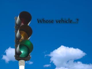Whose  vehicle...?