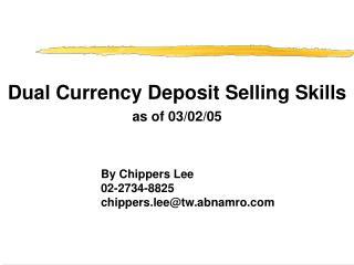 Dual Currency Deposit Selling Skills as of 03 /02 /05