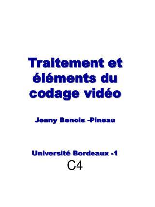 Traitement et éléments du codage vidéo Jenny Benois -Pineau Université Bordeaux -1 C4