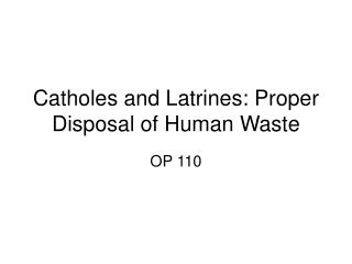 Catholes and Latrines: Proper Disposal of Human Waste