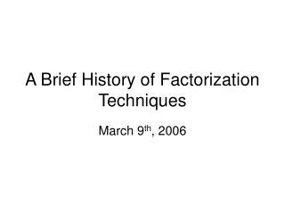 A Brief History of Factorization Techniques