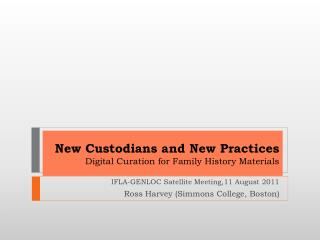 New Custodians and New Practices Digital Curation for Family History Materials