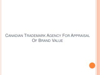 Canadian Trademark Agency For Appraisal Of Brand Value