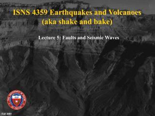 ISNS 4359 Earthquakes and Volcanoes (aka shake and bake)