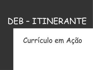 DEB – ITINERANTE