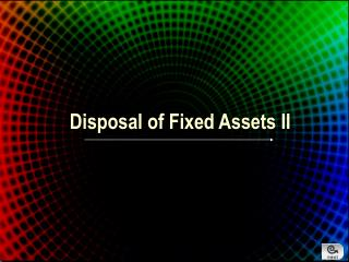 Disposal of Fixed Assets II