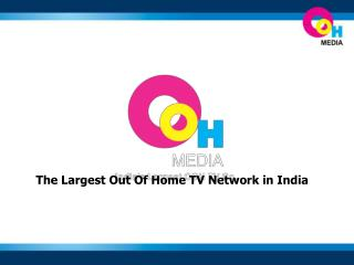 The Largest Out Of Home TV Network in India