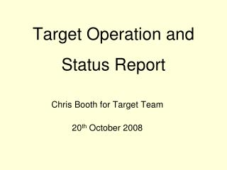 Target Operation and Status Report