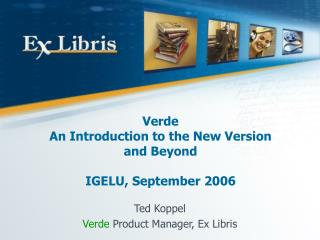 Verde  An Introduction to the New Version and Beyond IGELU, September 2006