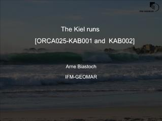 The Kiel runs  [ORCA025-KAB001 and  KAB002] Arne Biastoch IFM-GEOMAR
