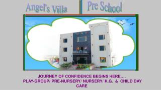 JOURNEY OF CONFIDENCE BEGINS HERE…. PLAY-GROUP/ PRE-NURSERY/ NURSERY/ K.G.  &  CHILD DAY CARE