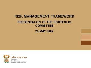 RISK MANAGEMENT FRAMEWORK PRESENTATION TO THE PORTFOLIO COMMITTEE 23 MAY 2007