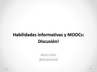 Habilidades informativas  y MOOCs :  Discusión !